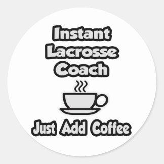 Instant Lacrosse Coach Just Add Coffee Round Sticker