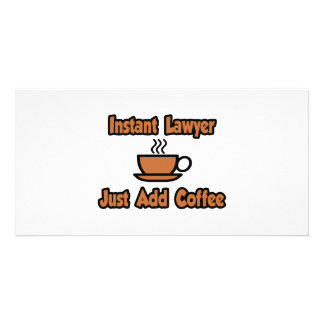 Instant Lawyer...Just Add Coffee Personalized Photo Card