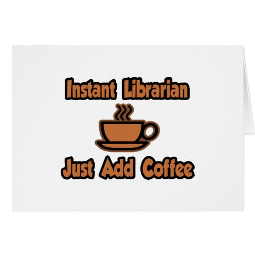 Instant Librarian...Just Add Coffee Card