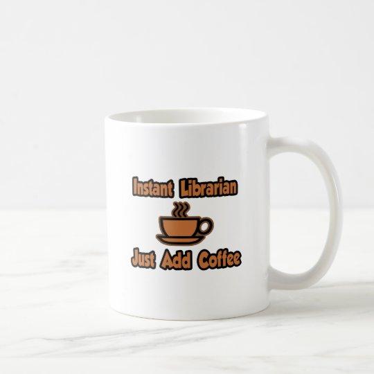 Instant Librarian...Just Add Coffee Coffee Mug