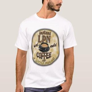 INSTANT LPN - ADD COFFEE  LICENSED PRACTICAL NURSE T-Shirt