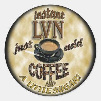 INSTANT LVN LICENSED VOCATIONAL NURSE ADD COFFEE CLASSIC ROUND STICKER