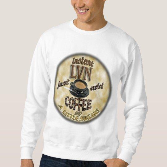INSTANT LVN LICENSED VOCATIONAL NURSE ADD COFFEE SWEATSHIRT