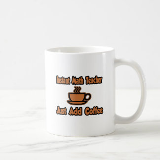 Instant Math Teacher...Just Add Coffee Coffee Mug