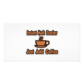 Instant Math Teacher...Just Add Coffee Photo Card