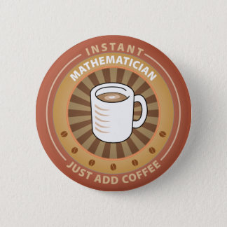 Instant Mathematician Pinback Button