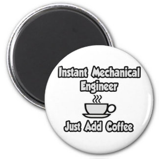 Instant Mechanical Engineer...Just Add Coffee Magnet