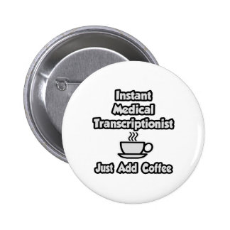 Instant Medical Transcriptionist .. Just Add Coffe Pinback Button