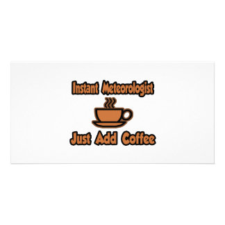 Instant Meteorologist...Just Add Coffee Customized Photo Card