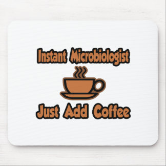 Instant Microbiologist...Just Add Coffee Mouse Pad