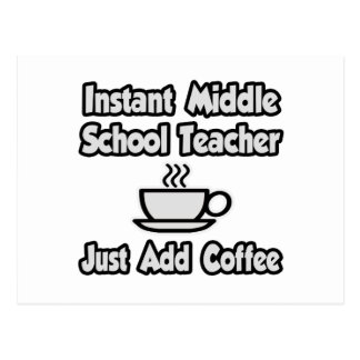 Instant Middle School Teacher...Just Add Coffee Post Cards