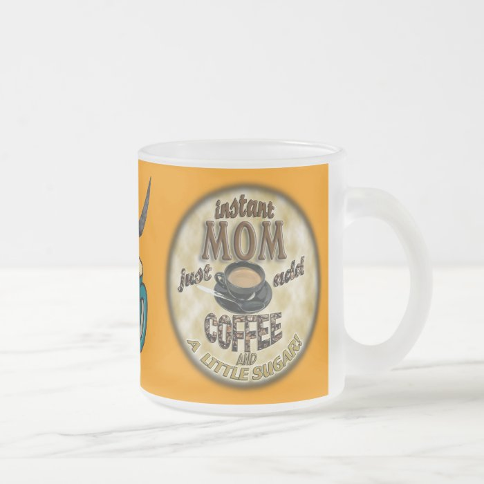 INSTANT MOM Just add COFFEE (and a little sugar) Frosted Glass Coffee Mug