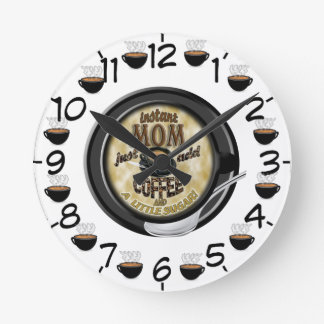 INSTANT MOM JUST ADD COFFEE (MOTHER) ROUND WALLCLOCK