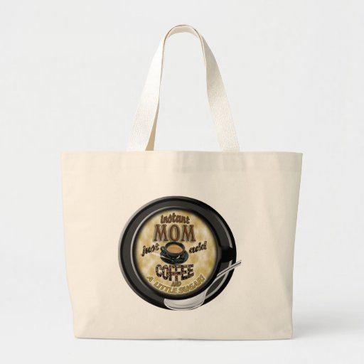 INSTANT MOM JUST ADD COFFEE (MOTHER) LARGE TOTE BAG
