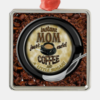 INSTANT MOM JUST ADD COFFEE (MOTHER) METAL ORNAMENT