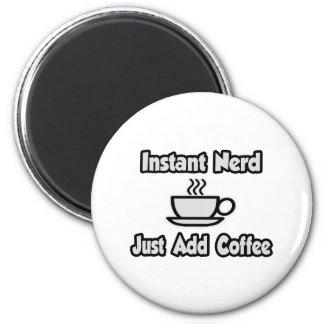 Instant Nerd ... Just Add Coffee Magnet