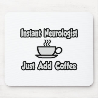 Instant Neurologist...Just Add Coffee Mouse Pad