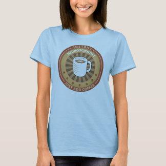 Instant Neuroscientist T-Shirt