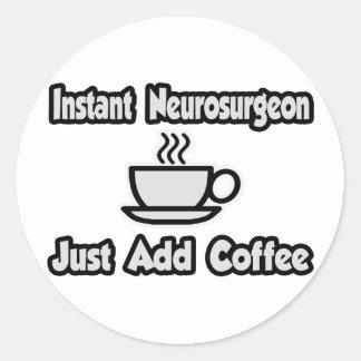 Instant Neurosurgeon ... Just Add Coffee Classic Round Sticker