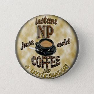 INSTANT NP ADD COFFEE NURSE PRACTITIONER BUTTON