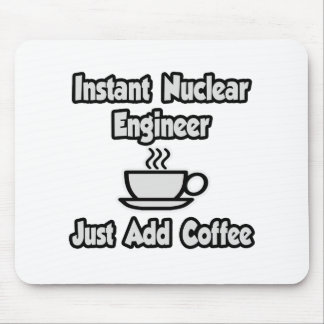 Instant Nuclear Engineer .. Just Add Coffee Mouse Pad