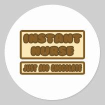 Instant Nurse ... Just Add Chocolate Classic Round Sticker