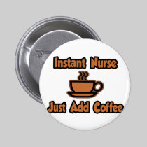 Instant Nurse...Just Add Coffee 2 Inch Round Button