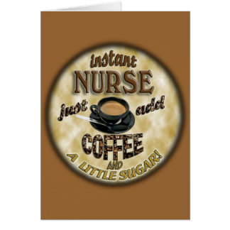 INSTANT NURSE JUST ADD COFFEE AND A LITTLE SUGAR CARD