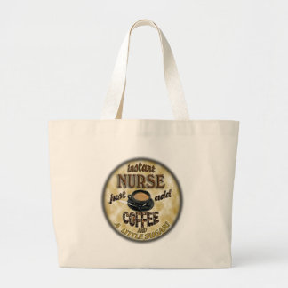 INSTANT NURSE JUST ADD COFFEE AND A LITTLE SUGAR LARGE TOTE BAG