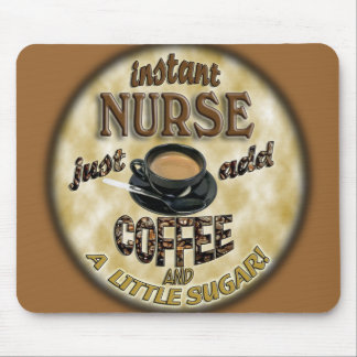 INSTANT NURSE JUST ADD COFFEE AND A LITTLE SUGAR MOUSE PAD