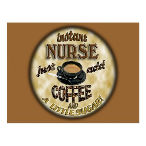 INSTANT NURSE JUST ADD COFFEE AND A LITTLE SUGAR POST CARD