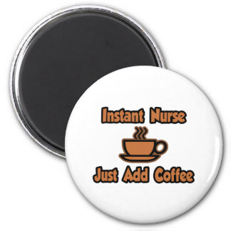 Instant Nurse...Just Add Coffee Magnet