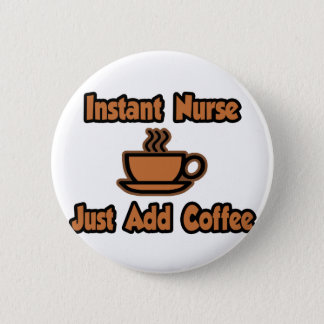 Instant Nurse...Just Add Coffee Pinback Button