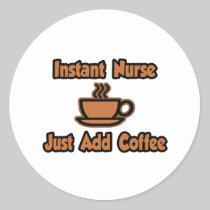 Instant Nurse...Just Add Coffee Round Sticker