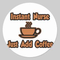 Instant Nurse...Just Add Coffee Stickers