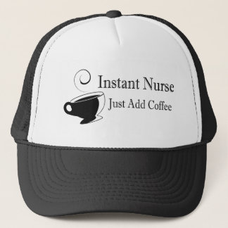 Instant Nurse Just Add Coffee Trucker Hat