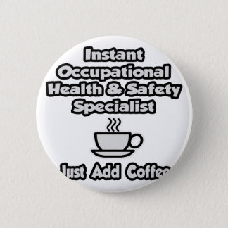 Instant Occ Health Specialist .. Just Add Coffee Pinback Button