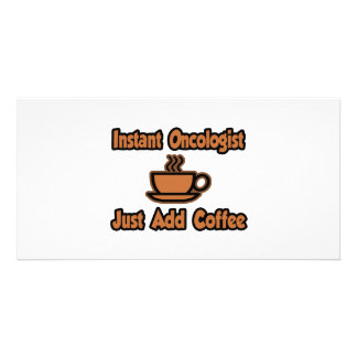 Instant Oncologist...Just Add Coffee Photo Cards