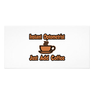 Instant Optometrist...Just Add Coffee Custom Photo Card