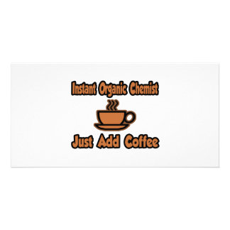 Instant Organic Chemist...Just Add Coffee Customized Photo Card