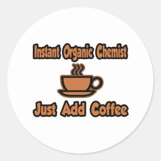 Instant Organic Chemist...Just Add Coffee Classic Round Sticker