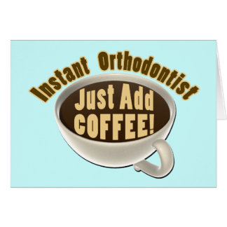 Instant Orthodontist Just Add Coffee Card