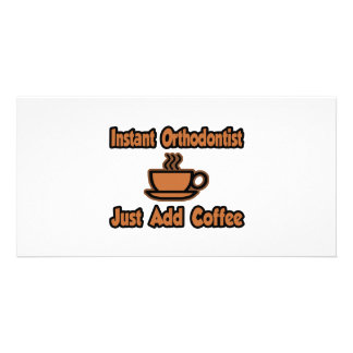 Instant Orthodontist...Just Add Coffee Personalized Photo Card