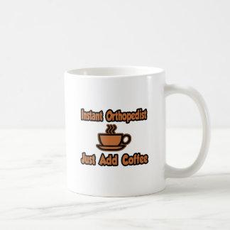 Instant Orthopedist Just Add Coffee Coffee Mugs
