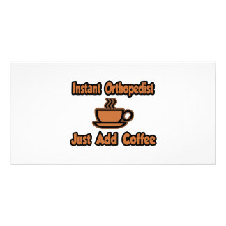 Instant Orthopedist...Just Add Coffee Picture Card
