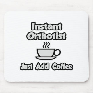 Instant Orthotist .. Just Add Coffee Mouse Pad