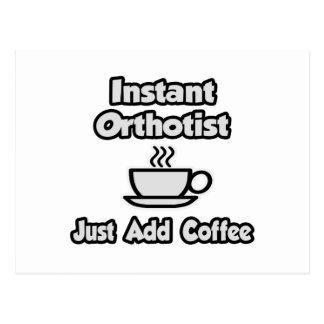 Instant Orthotist .. Just Add Coffee Postcard