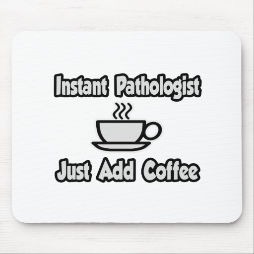 Instant Pathologist...Just Add Coffee Mouse Pad