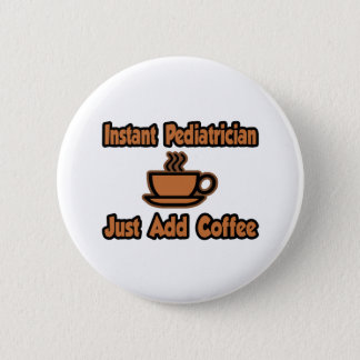 Instant Pediatrician...Just Add Coffee Button
