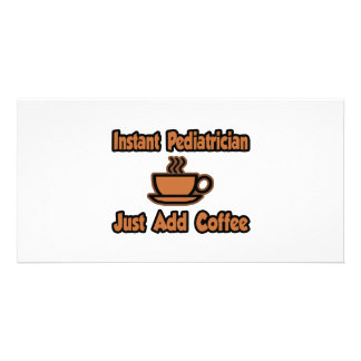 Instant Pediatrician...Just Add Coffee Picture Card